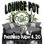 La Prima Puntata di Lounge Pot – In Diretta su FreeWeed Radio 4.20