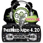 FreeWeed Radio 4.20 – The Interactweed – 26esima Puntata